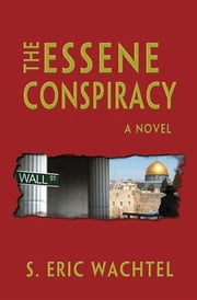 The Essene Conspiracy ebook by S. Eric Wachtel