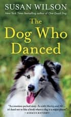 The Dog Who Danced - A Novel ebook by Susan Wilson