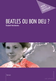 Beatles ou bon dieu ? ebook by Elisabeth Marimbordes