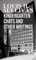 Kindergarten Chats and Other Writings ebook by Louis H. Sullivan