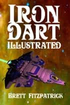 Iron Dart (Illustrated) - Dark Galaxy, #2 ebook by Brett Fitzpatrick