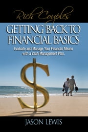 Rich COUPLE$ Getting Back to Financial Basics - Evaluate and Manage Your Financial Means with a Cash Management Plan ebook by Jason B. Lewis
