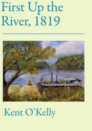 First Up the River, 1819 ebook by Kent O'Kelly