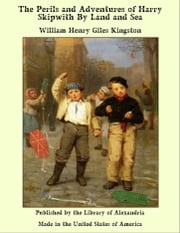 The Perils and Adventures of Harry Skipwith By Land and Sea ebook by William Henry Giles Kingston