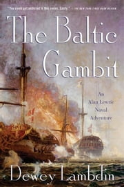 The Baltic Gambit - An Alan Lewrie Naval Adventure ebook by Dewey Lambdin