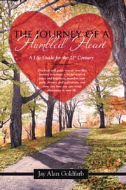 The Journey of a Humbled Heart - A Life Guide for the 21st Century ebook by Jay Alan Goldfarb