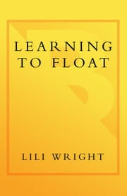 Learning to Float - The Journey of a Woman, a Dog, and Just Enough Men ebook by Lili Wright