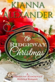 A Ridgeway Christmas - The Roses of Ridgeway, #4 ebook by Kianna Alexander