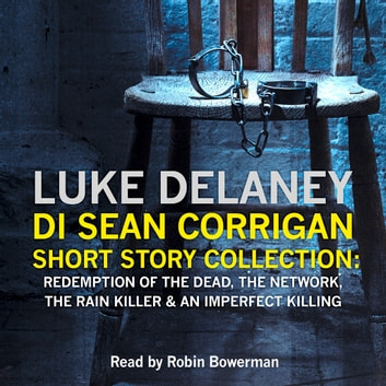 DI Sean Corrigan Short Story Collection: Redemption of the Dead, The Network, The Rain Killer and An Imperfect Killing audiobook by Luke Delaney