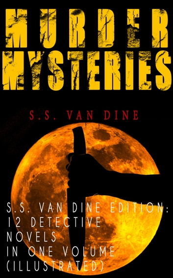 MURDER MYSTERIES - S.S. Van Dine Edition: 12 Detective Novels in One Volume (Illustrated) - The Benson Murder Case, The Canary Murder Case, The Greene Murder Case, The Bishop Murder Case, The Scarab Murder Case, The Kennel Murder Case, The Dragon Murder Case, The Casino Murder Case… ebook by S.S. Van Dine