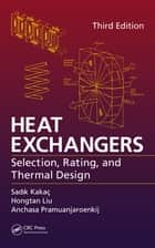 Heat Exchangers - Selection, Rating, and Thermal Design, Third Edition ebook by Anchasa Pramuanjaroenkij, Hongtan Liu, Sadik Kakaç