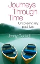 Journeys Through Time - Uncovering My Past Lives ebook by Jenny Cockell