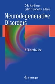 Neurodegenerative Disorders - A Clinical Guide ebook by Orla Hardiman,Colin P. Doherty