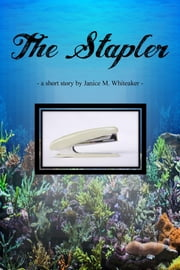 The Stapler ebook by Janice M. Whiteaker