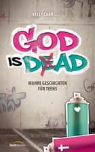 God is Dad - Wahre Geschichten für Teens. ebook by Kelly Carr