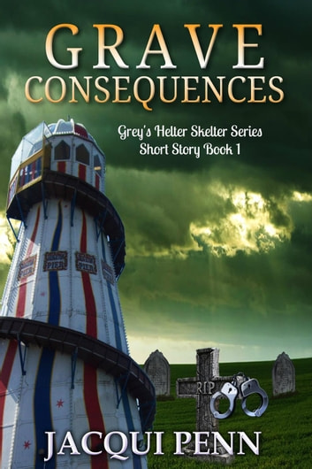 Grave Consequences - Grey´s Helter Skelter, #1 ebook by Jacqui Penn