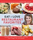 Eat What You Love: Restaurant Favorites - Classic and Crave-Worthy Recipes Low in Sugar, Fat, and Calories ebook by Marlene Koch