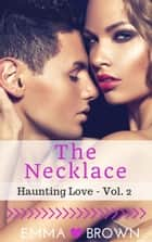 The Necklace (Haunting Love - Vol. 2) - Haunting Love, #2 ebook by Emma Brown