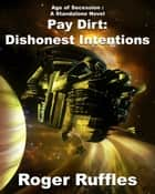 Pay Dirt: Dishonest Intentions ebook by