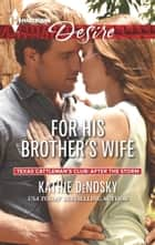 For His Brother's Wife ebook by Kathie DeNosky