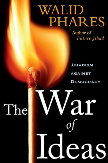The War of Ideas - Jihadism against Democracy eBook by Walid Phares
