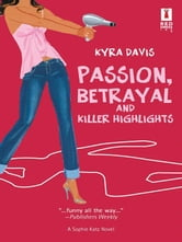 Passion, Betrayal and Killer Highlights ebook by Kyra Davis