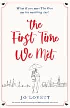 The First Time We Met - An utterly heart-warming and unforgettable love story ebook by Jo Lovett