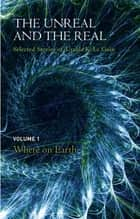 The Unreal and the Real Volume 1 - Selected Stories of Ursula K. Le Guin: Where on Earth ebook by Ursula K. Le Guin