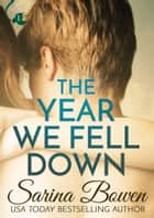 The Year We Fell Down ebook by Sarina Bowen