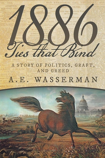 1886 Ties That Bind - A Story of Politics, Graft, and Greed ebook by A.E. Wasserman