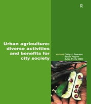 Urban Agriculture - Diverse Activities and Benefits for City Society ebook by Craig Pearson