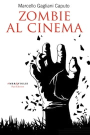 Zombie al cinema - Da L'isola degli zombie a Warm Bodies ebook by Marcello Gagliani Caputo