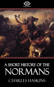 A Short History of the Normans ebook by Charles Haskins