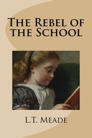 The Rebel of the School ebook by L.T. Meade