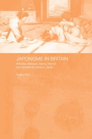 Japonisme in Britain - Whistler, Menpes, Henry, Hornel and nineteenth-century Japan ebook by Ayako Ono