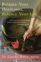 Balance Your Hormones, Balance Your Life ebook by Claudia Welch