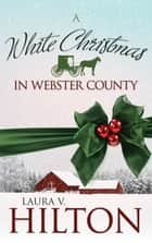 White Christmas In Webster County, A ebook by Laura Hilton