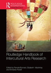 The Routledge International Handbook of Intercultural Arts Research ebook by Pamela Burnard,Elizabeth Mackinlay,Kimberly Powell