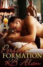 Perfect Formation - (Perfect Fit Book 1) ebook by KB Alan