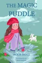 The Magic Puddle ebook by Jackie Small