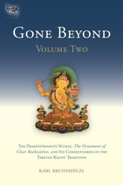 Gone Beyond - The Prajnaparamita Sutras, The Ornament of Clear Realization, and Its Commentaries in the Tibetan Kagyu Tradition (Volume 2) ebook by Karl Brunnholzl,Karl Brunnholzl,H.H. the Seventeenth Karmapa, Ogyen Trinley Dorje,Dzogchen Ponlop Rinpoche