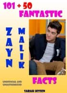 101 + 50 Fantastic Zayn Malik Facts eBook by Sarah Jessen