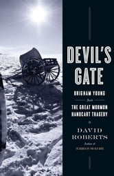 Devil's Gate - Brigham Young and the Great Mormon Handcart Tragedy ebook by David Roberts