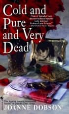 Cold and Pure and Very Dead ebook by Joanne Dobson