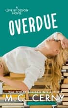 Overdue - Love By Design, #9 ebook by M.C. Cerny