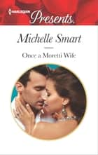 Once a Moretti Wife ebook by Michelle Smart