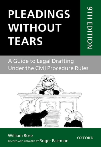 Pleadings Without Tears - A Guide to Legal Drafting Under the Civil Procedure Rules ebook by Roger Eastman,William Rose