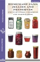 Homemade Jams, Jellies and Preserves (Fruit Butters, Conserves and Marmalades) - fruit butters, conserves and marmalades ebook by The Enthusiast