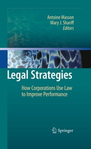 Legal Strategies - How Corporations Use Law to Improve Performance ebook by Antoine Masson,Mary J. Shariff