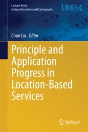 Principle and Application Progress in Location-Based Services ebook by